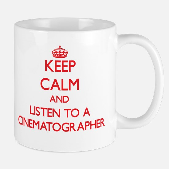 Keep Calm and Listen to a Cinematographer Mugs