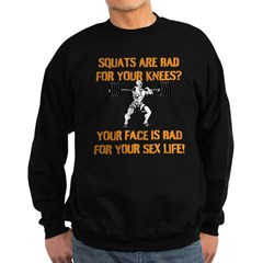 Squats are bad for your knees? Sweatshirt