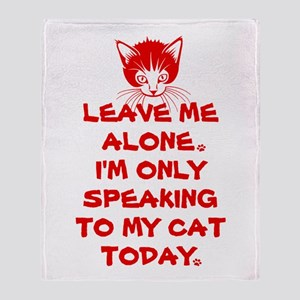 Only Speaking To My Cat Today Throw Blanket