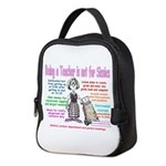Being A Teacher Is Not For Neoprene Lunch Bag