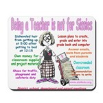Being a Teacher is Not for Sissies Mousepad