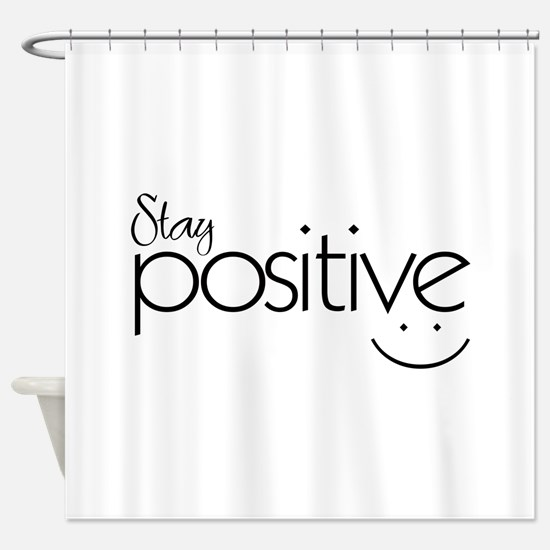 Stay Positive - Shower Curtain
