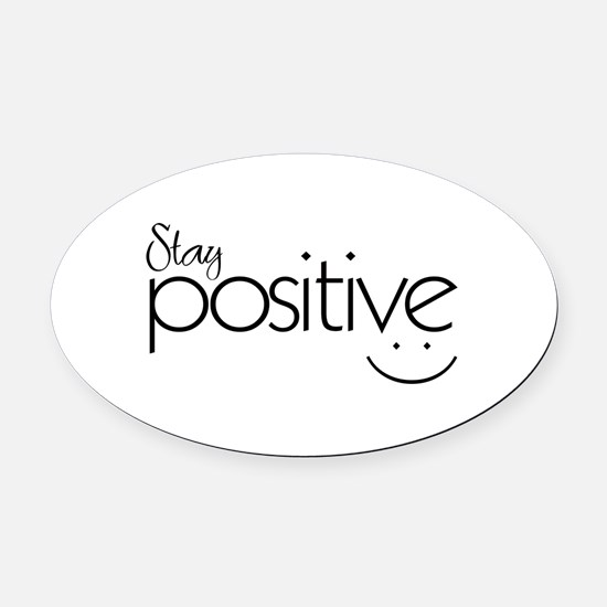 Stay Positive - Oval Car Magnet