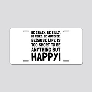 Be Happy Aluminum License Plate