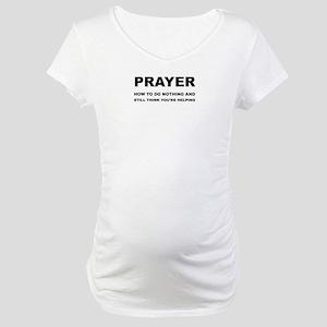 Prayer: Doing Nothing Yet Helpin Maternity T-Shirt