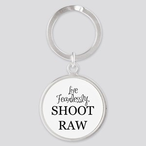 Live Fearlessly, Shoot Raw Round Keychain