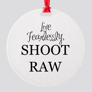 Live Fearlessly, Shoot Raw Round Ornament