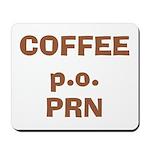 Coffee p.o. PRN Mousepad