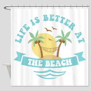 Life's Better At The Beach Shower Curtain
