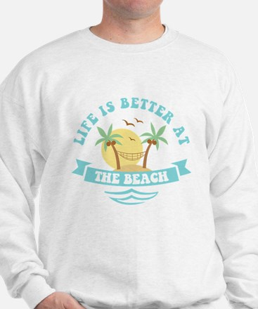 Life's Better At The Beach Sweatshirt