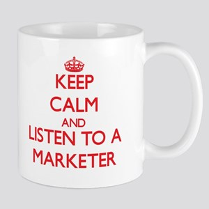 Keep Calm and Listen to a Marketer Mugs