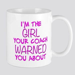 Im the Girl Your Coach Warned You About Mugs