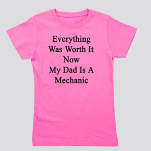 Everything Was Worth It Now My Dad Is A Girl's Tee