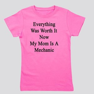 Everything Was Worth It Now My Mom Is A Girl's Tee