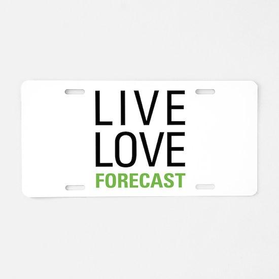 Live Love Forecast Aluminum License Plate
