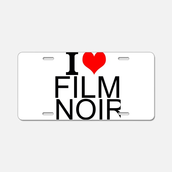 I Love Film Noir Aluminum License Plate