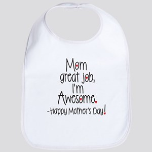mom great job Im awesome! Happy Mothers day Bib