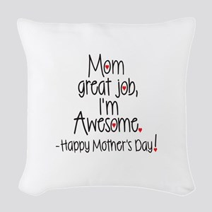 Mom Great Job Im Awesome! Happy Woven Throw Pillow