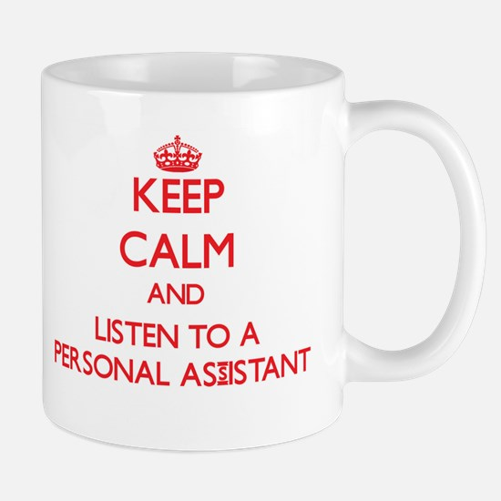 Keep Calm and Listen to a Personal Assistant Mugs