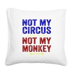 Not My Circus Not My Monkey Square Canvas Pillow