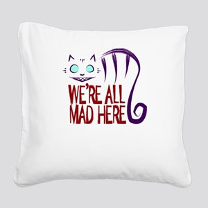 We're All Mad Here Square Canvas Pillow
