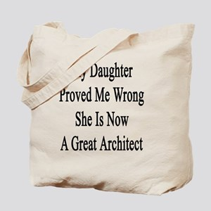My Daughter Proved Me Wrong She Is Now A  Tote Bag
