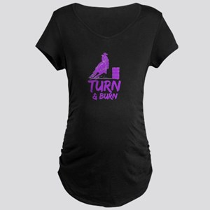 Turn and Burn Maternity T-Shirt