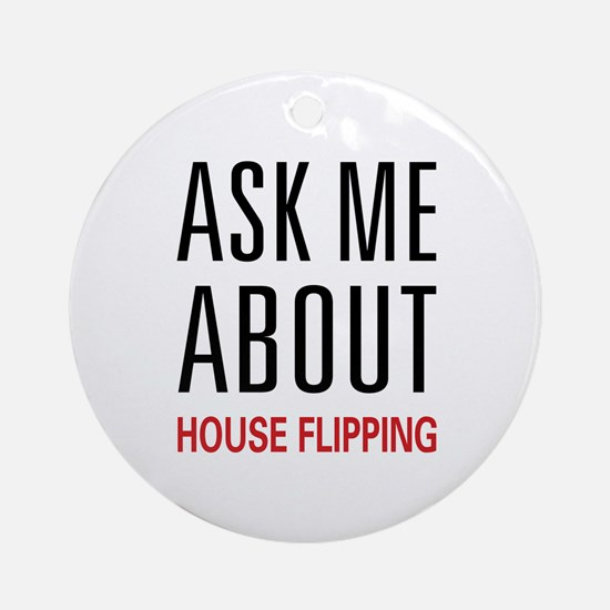 Ask Me House Flipping Ornament (Round)