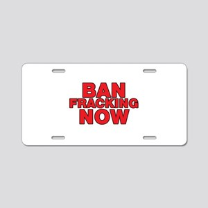 BAN FRACKING NOW Aluminum License Plate