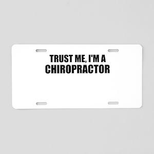 Trust Me, Im A Chiropractor Aluminum License Plate