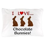 I Love Chocolate Bunnies Pillow Case