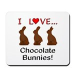 I Love Chocolate Bunnies Mousepad