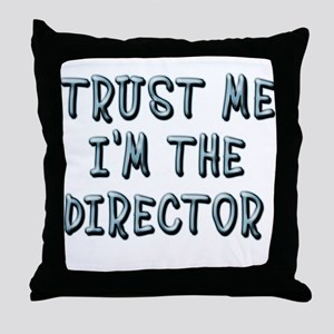 Trust Me Im the Director Throw Pillow