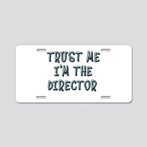 Trust Me Im the Director Aluminum License Plate