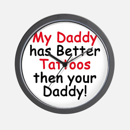My Daddy has Better Tattoos Wall Clock