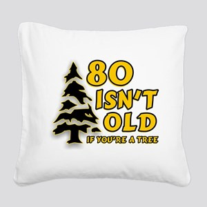 80 Isnt old Birthday Square Canvas Pillow