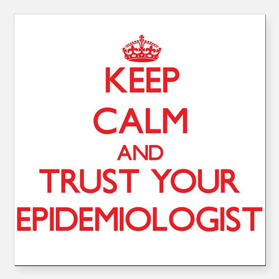 Keep Calm and trust your Epidemiologist Square Car