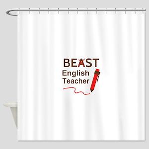 Funny Beast or Best English Teacher Shower Curtain