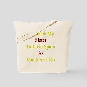 I'll Teach My Sister To Love Spain As Muc Tote Bag