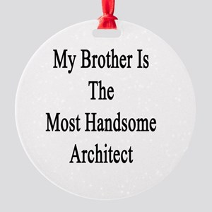 My Brother Is The Most Handsome Arc Round Ornament