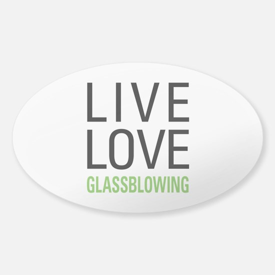 Live Love Glassblowing Sticker (Oval)