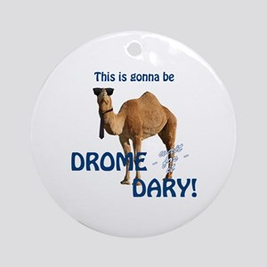 This is gonna be DROME...DARY Round Ornament