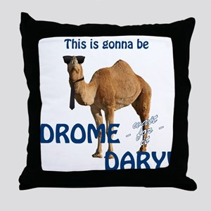 This is gonna be DROME...DARY Throw Pillow