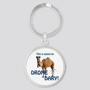 This is gonna be DROME...DARY Round Keychain