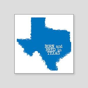 Born and Bred in Texas Sticker
