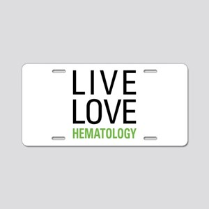Live Love Hematology Aluminum License Plate