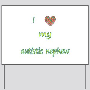 I love my autistic nephew (2) Yard Sign