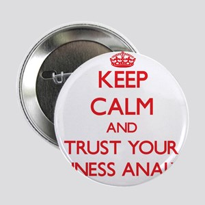 """Keep Calm and trust your Business Analyst 2.25"""" Bu"""