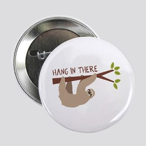 "Hang In There 2.25"" Button"