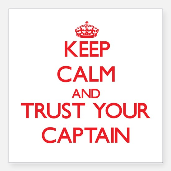 Keep Calm and trust your Captain Square Car Magnet
